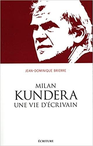 Milan Kundera, une vie d'écrivain